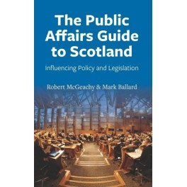 Public Affairs Guide to Scotland, The