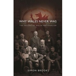 Why Wales Never was - The Failure of Welsh Nationalism