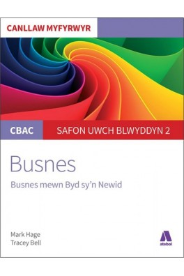 CBAC Canllaw Myfyrwyr: Busnes - Busnes Mewn Byd Sy'n Newid