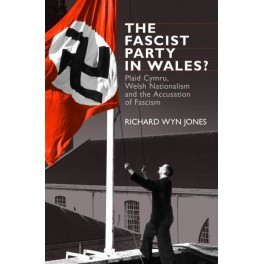 The Fascist Party in Wales? - Plaid Cymru, Welsh Nationalism and the Accusation of Fascism