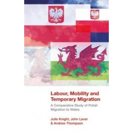 Labour, Mobility and Temporary Migration - A Comparative Study of Polish Migration to Wales