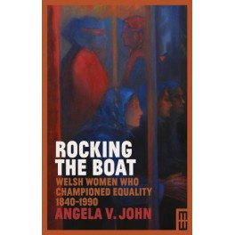 Modern Wales: Rocking the Boat - Welsh Women Who Championed Equality 1840-1990